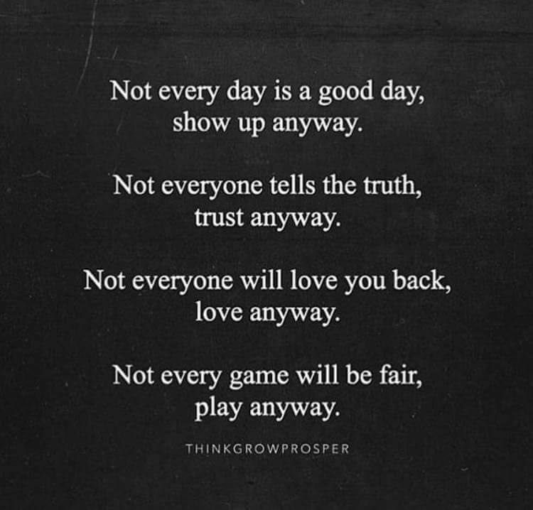 Not every day is a good day, show up anyway. Not every ...