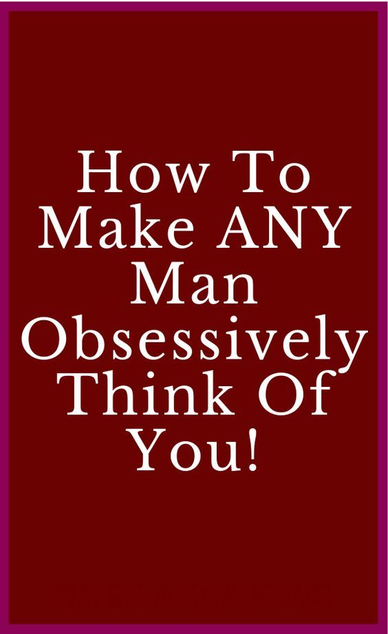 How To Make ANY Man Obsessively Think Of You