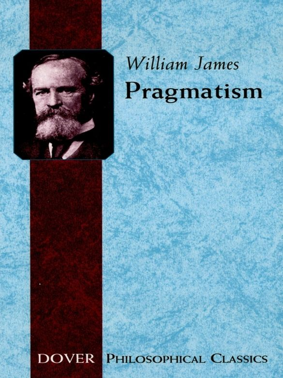 Pragmatism by William James  Noted psychologist and philosopher develops his own brand of pragmatism, based on theories of C. S. Peirce. Emphasis on 'radical empiricism,' versus the transcendental and rationalist tradition. One of the most important books in American philosophy. Note.