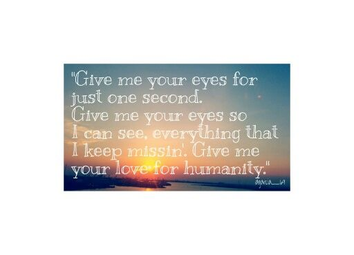 Give me your eyes. Brandon Heath.