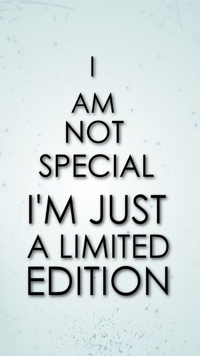 i am not special i m limited edition quote quotes pinterest