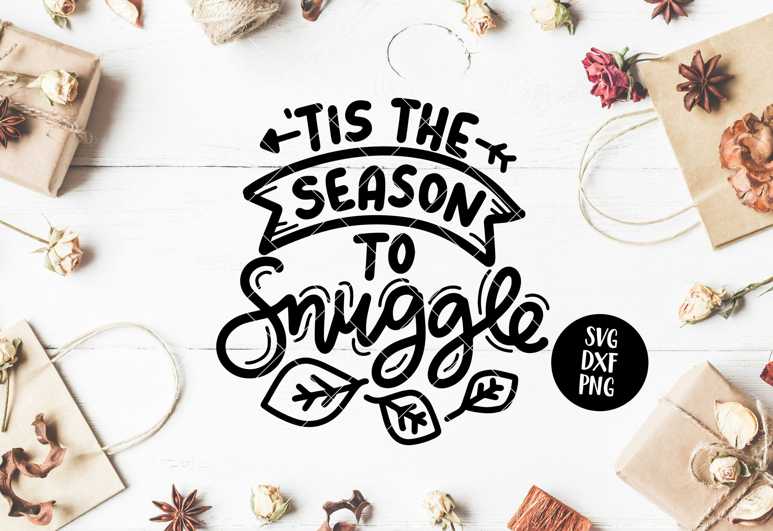 Tis The Season To Snuggle Hand Lettered Autumn Fall Quote Svg Svg Dxf And Png Files Included Hand Lettering Autumn Quotes Tis The Season