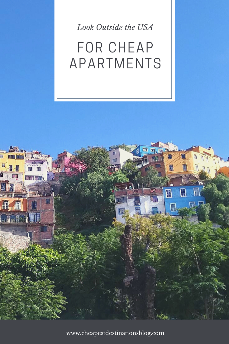 For Cheap Apartments Look Outside The Usa Cheap Apartment Cheap Places To Travel Cheapest Places To Live