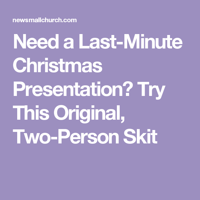need a last minute christmas presentation try this original two person skit - Christmas Skits For Youth