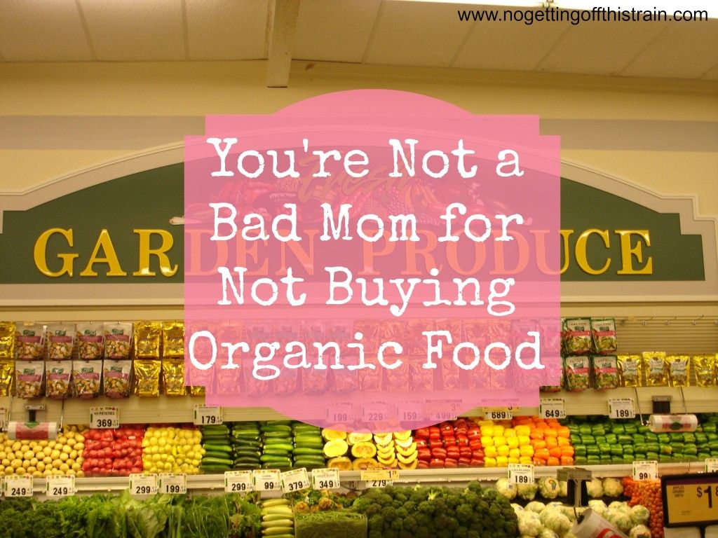 If you've been struggling with guilt over not buying organic food, set that guilt aside and remember that you're a GREAT mom. www.nogettingoffthistrain.com