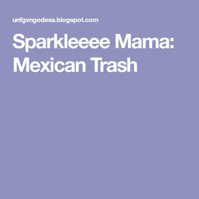 Sparkleeee Mama: Mexican Trash