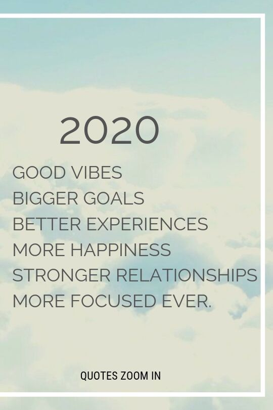 2020 Good Vibes Bigger Goals Better Experiences More Happiness Stronger Relationships More Focused Ever. #NewYearAffirmations2020 #NewYearResolutions2020 #NewYear2020 #2020Vibes #NewYear2020Quotes #2020quotes