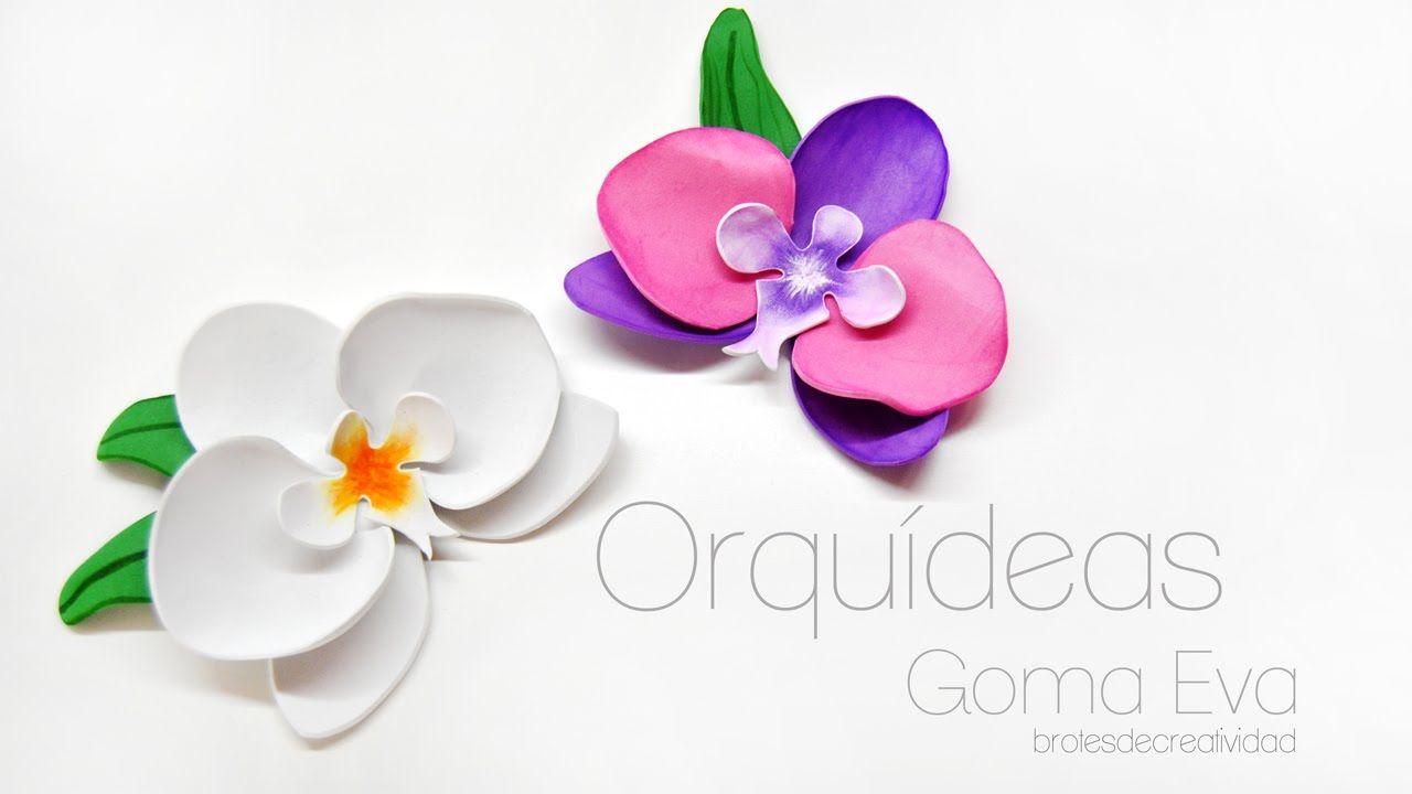 DIY: Orquideas De Goma Eva - Brotes De Creatividad | Artesanías de flores,  Manualidades, Goma eva