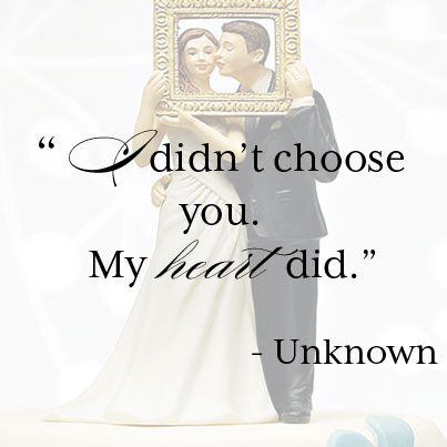 "Love Quote: "" I didn't choose you. My heart did."" - Unknown {picture perfect, cake topper, romance, romantic, love poem, words of love, wedding, #Valentines}"