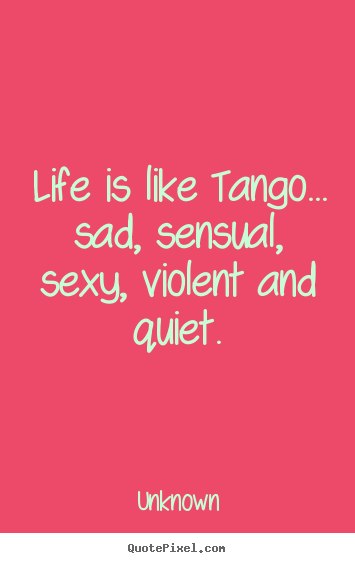 Life is like tango... sad, sensual, sexy, violent and.. | Dance ...