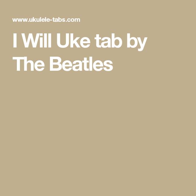 I Will Uke Tab By The Beatles Ukulele Pinterest Beatles
