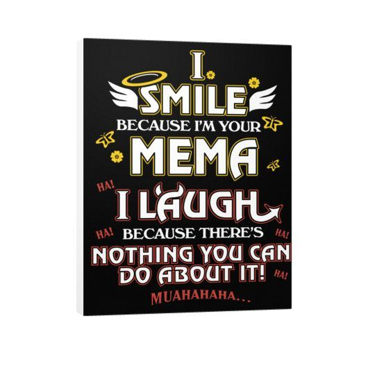 """I smile, Mema, I laugh, Because there's nothing you can do about it!"" Vertical Canvas"