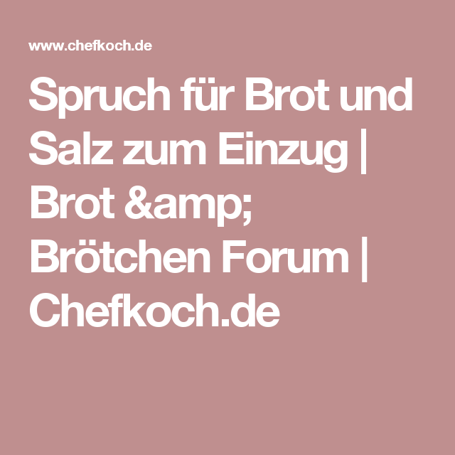 spruch f r brot und salz zum einzug brot br tchen forum spr che pinterest. Black Bedroom Furniture Sets. Home Design Ideas