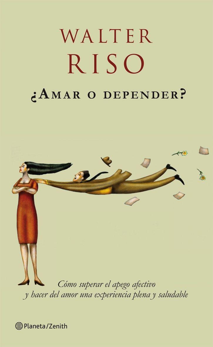 ¿Amar o depender? by Walter Riso Libro Amar O Depender, Amantes De La
