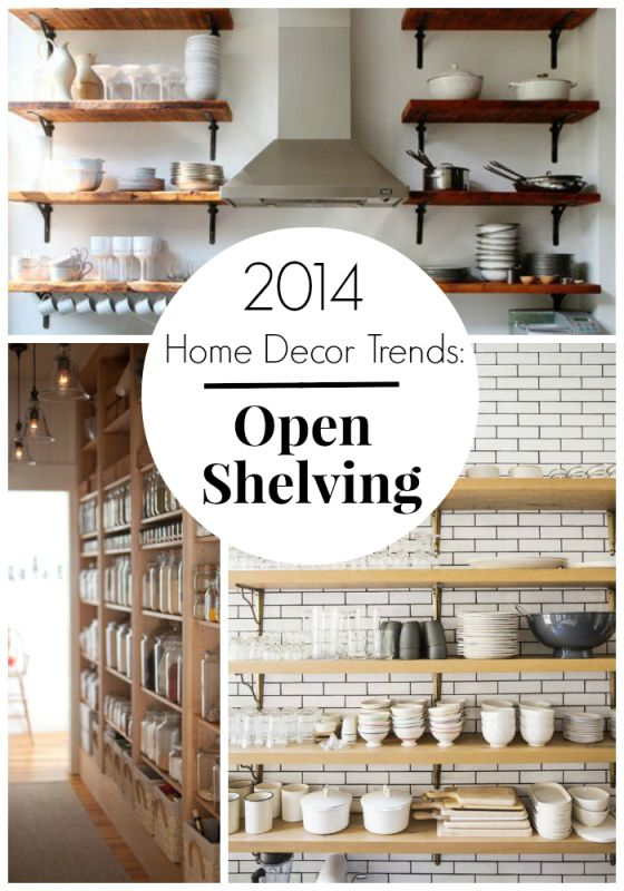 The Benefits Of Open Shelving In The Kitchen: 2014 Home Decor Trends: Open Shelving