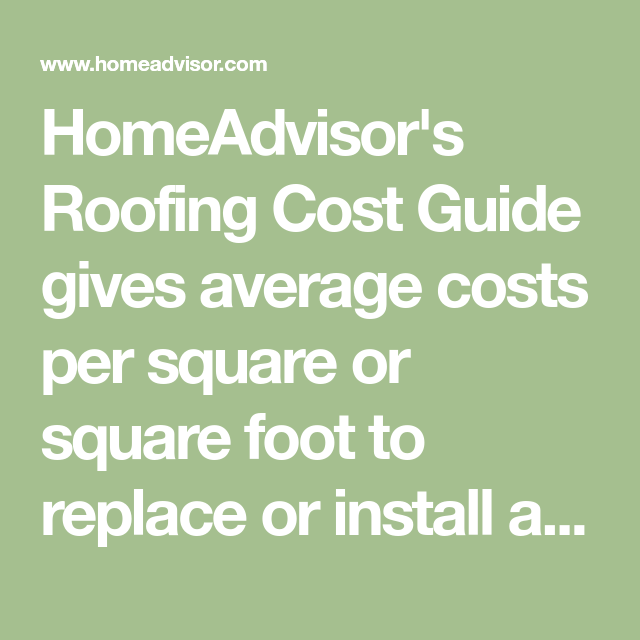 Homeadvisor S Roofing Cost Guide Gives Average Costs Per Square Or Square Foot To Replace Or Install A New Roof Estimate Prices For T Roof Cost Roof Reroofing