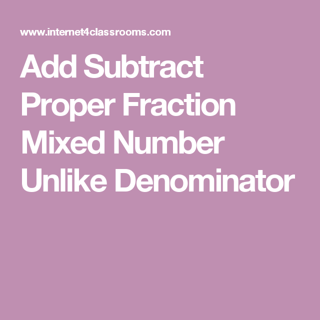 Add Subtract Proper Fraction Mixed Number Unlike Denominator