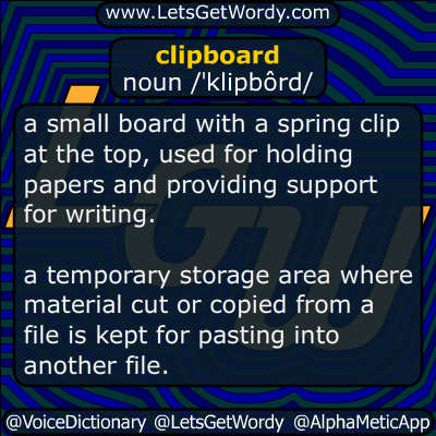 clipboard 06/14/2016 GFX Definition of the Day clipboard noun /ˈklipbôrd/ a small #board with a #springclip at the top, used for holding papers and providing support for writing. a temporary storage area where material cut or copied from a file is kept for pasting into another file. #LetsGetWordy #dailyGFXdef #clipboard #apple