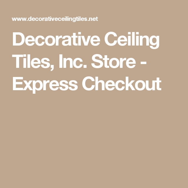 Decorative Ceiling Tiles, Inc. Store - Express Checkout
