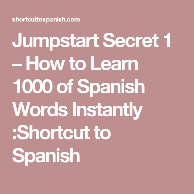Jumpstart Secret 1 – How to Learn 1000 of Spanish Words