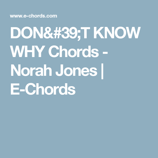 DON\'T KNOW WHY Chords - Norah Jones   E-Chords   Guitar   Pinterest ...
