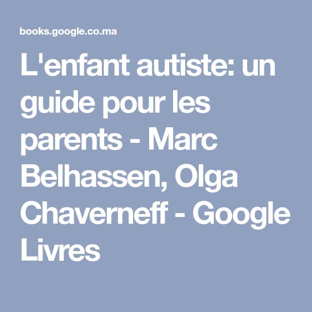 L Enfant Autiste Un Guide Pour Les Parents Marc Belhassen