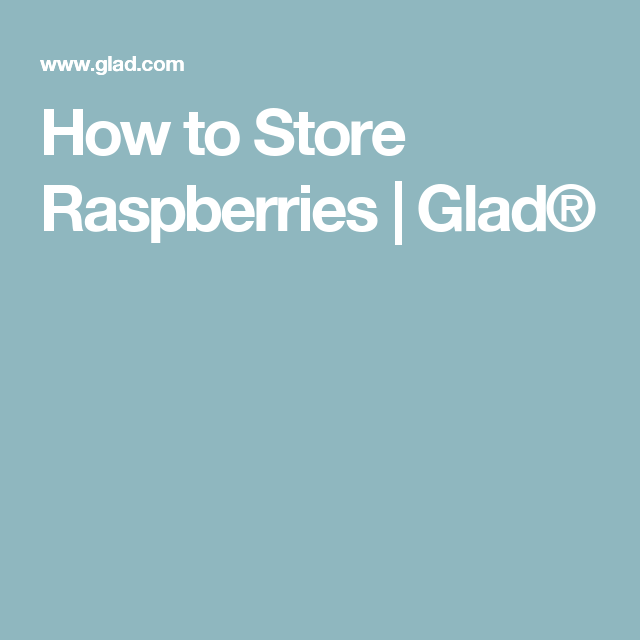 How to Store Raspberries | Glad®