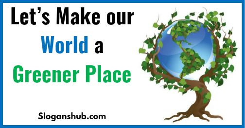 Environment Day Slogans Lets Make Our World A Greener Place P