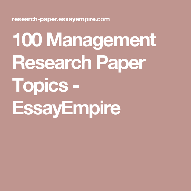 100 Management Research Paper Topics Essayempire Psychology Research Research Paper Psychology
