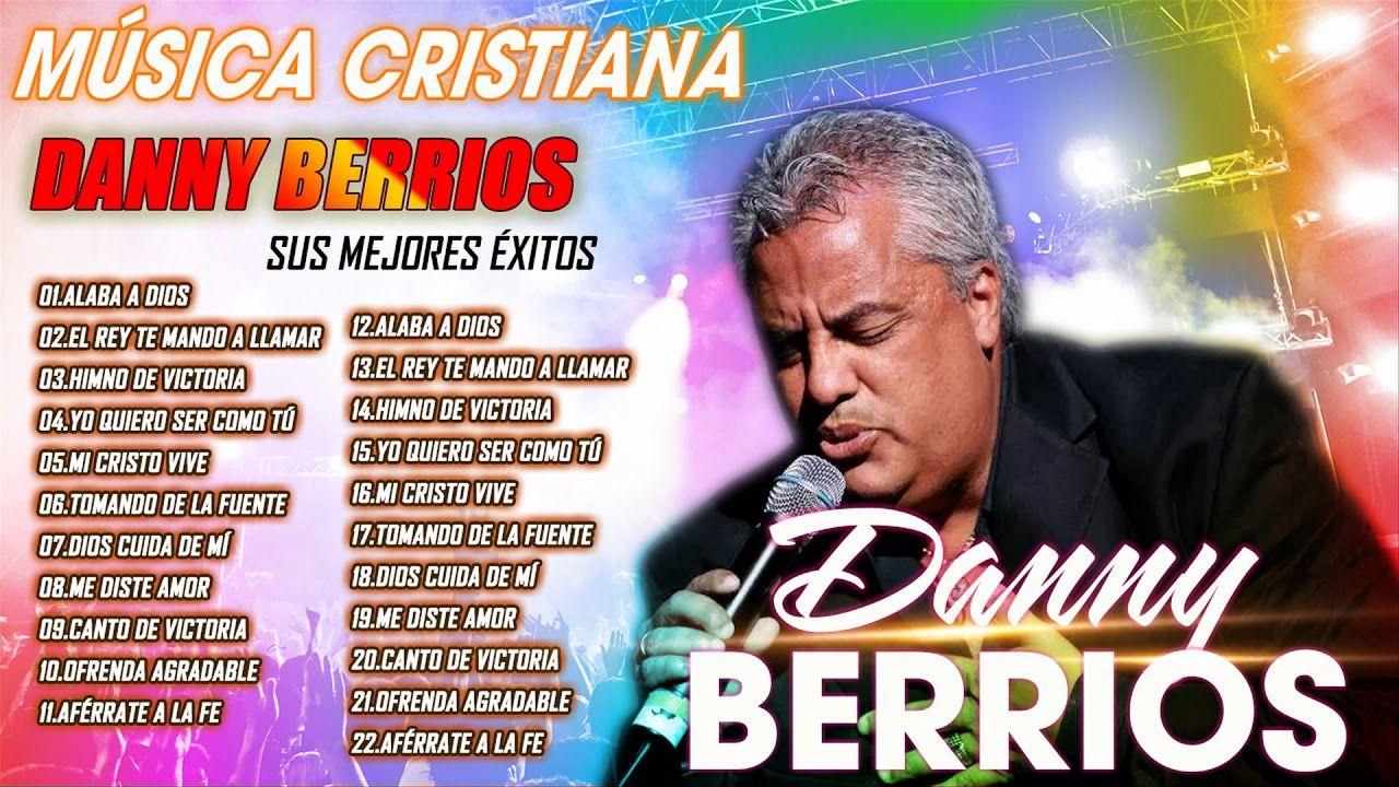 Mix Danny Berrios Música Cristiana De Danny Berrios Alabanzas Viejitas Llenas Del Espíritu Santo Yo Musica Cristiana Canciones Cristianas Musica Catolica