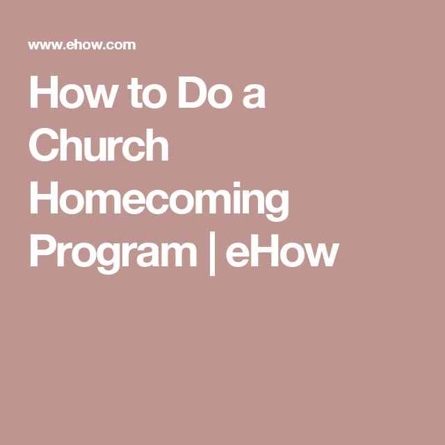 How To Do A Church Homecoming Program  Homecoming Churches And