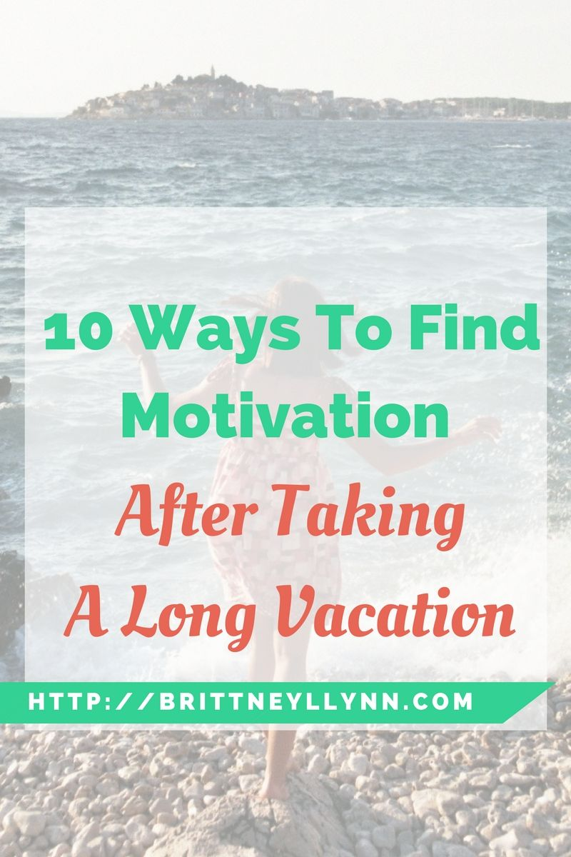 10 ways to find motivation after taking a long vacation