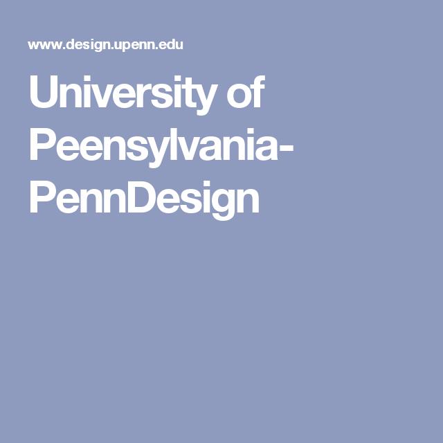 University of Peensylvania- PennDesign
