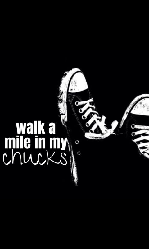 Walk a mile in MY chucks..