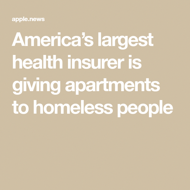 America S Largest Health Insurer Is Giving Apartments To Homeless
