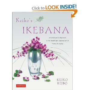 Keikos Ikebana: A Contemporary Approach to the Traditional Japanese Art of Flower Arranging