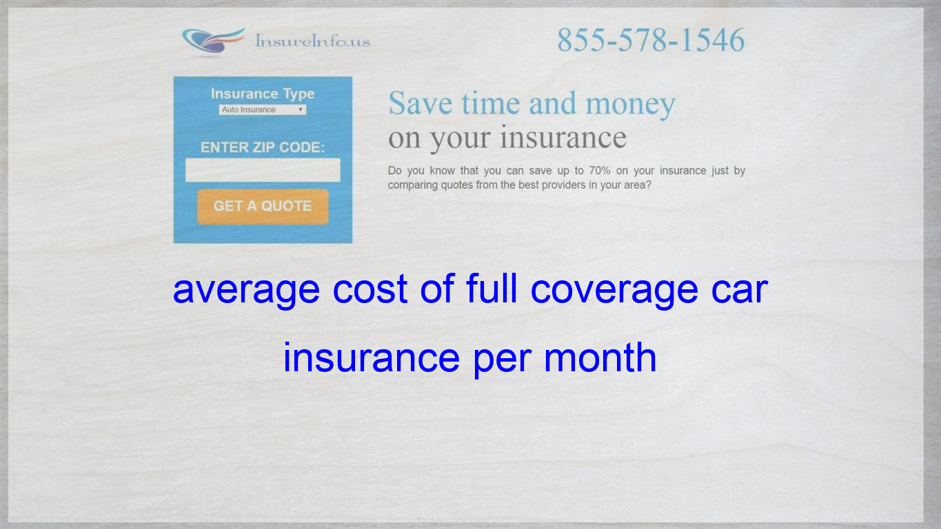 average cost of full coverage car insurance per month ...