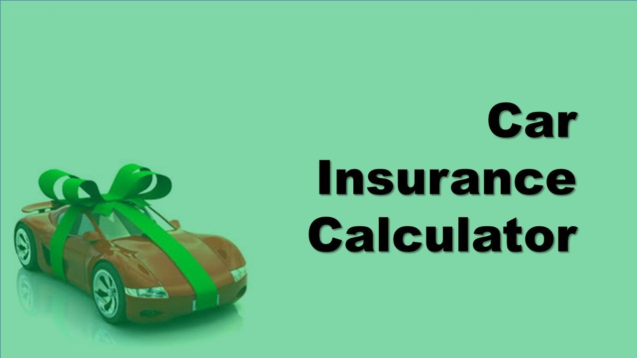 Car Insurance Calculator How To Calculate Your Car Insurance