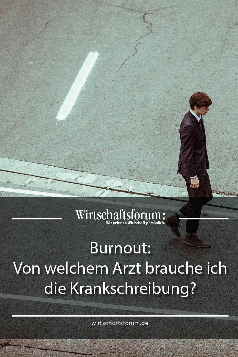 Burnout Von Welchem Arzt Brauche Ich Die Krankschreibung Arzt Krank Gesundheit Und Wohlbefinden