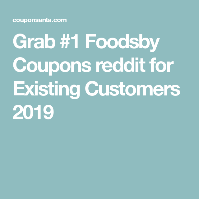 Grab #1 Foodsby Coupons reddit for Existing Customers 2019 | promo