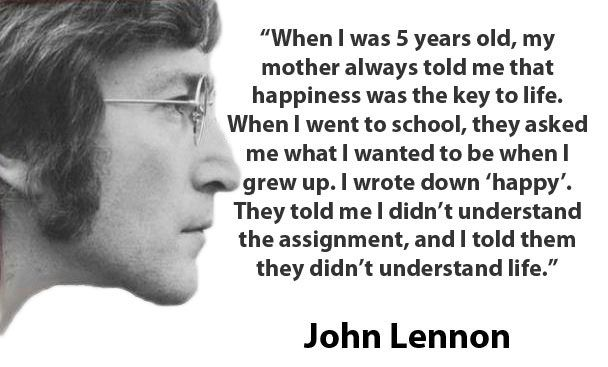Happiness Is The Key To Life | John lennon quotes, Happy quotes, Words