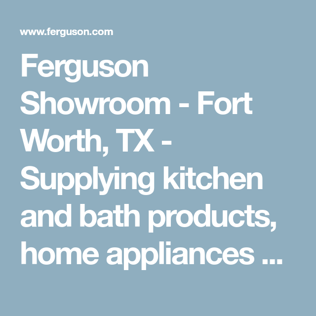 Ferguson Showroom Fort Worth TX Supplying Kitchen And Bath - Bathroom showroom fort worth
