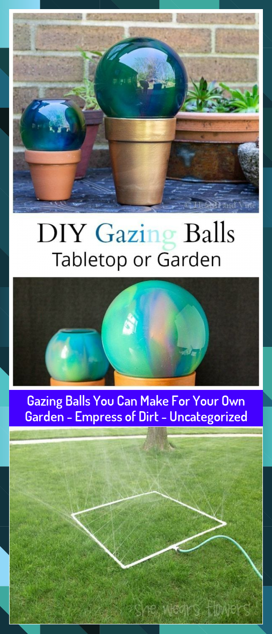 Gazing Balls You Can Make For Your Own Garden  Empress of Dirt  Uncategorized