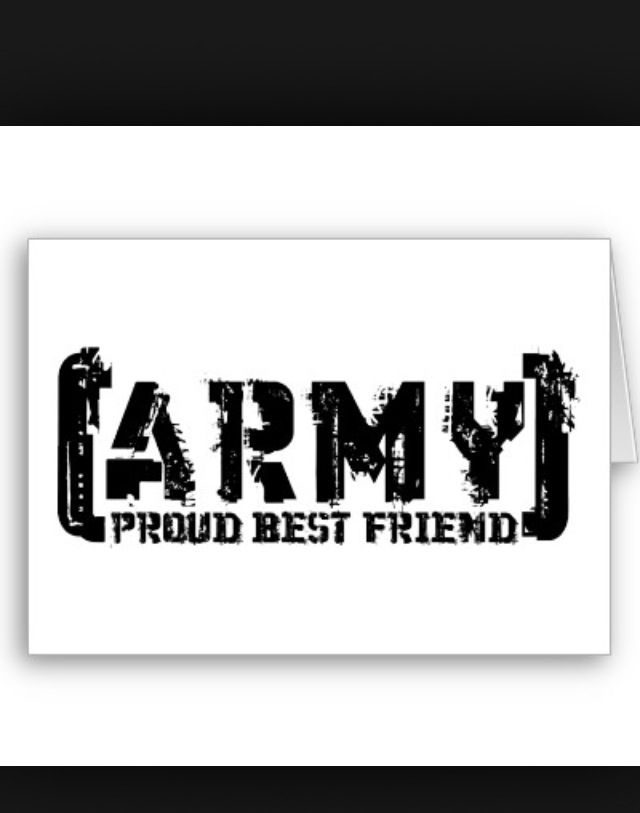 My best friend is in the army and I'm very proud :) | Makes Me