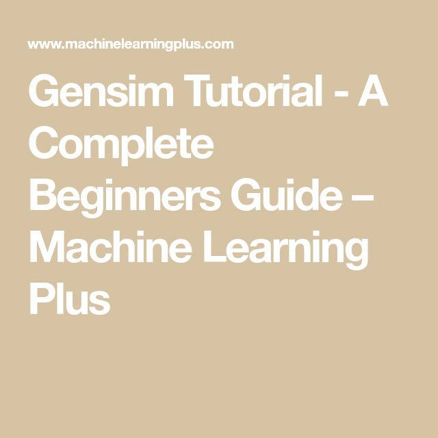 Gensim Tutorial - A Complete Beginners Guide – Machine