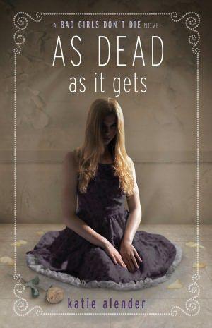As Dead As It Gets Book 3 Bad Girls Dont Die Series It Is