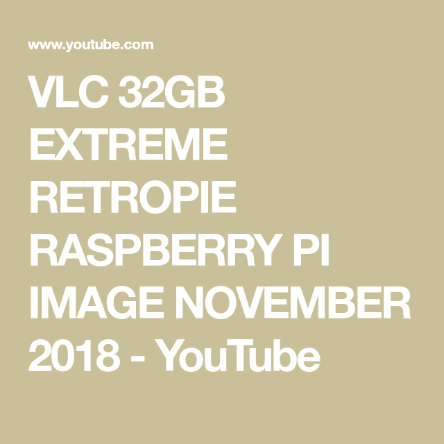 VLC 32GB EXTREME RETROPIE RASPBERRY PI IMAGE NOVEMBER 2018 - YouTube
