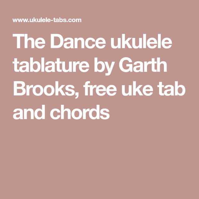 The Dance Ukulele Tablature By Garth Brooks Free Uke Tab And Chords
