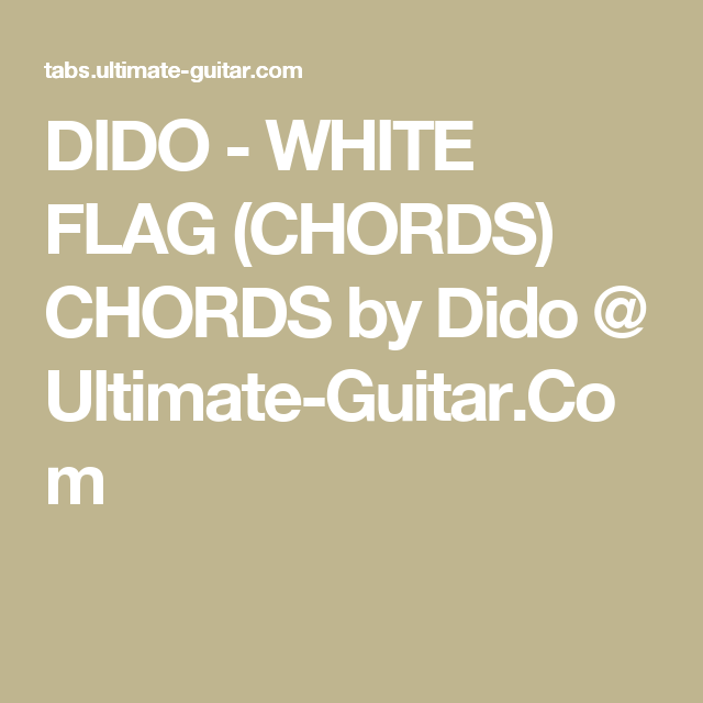 DIDO - WHITE FLAG (CHORDS) CHORDS by Dido @ Ultimate-Guitar.Com ...