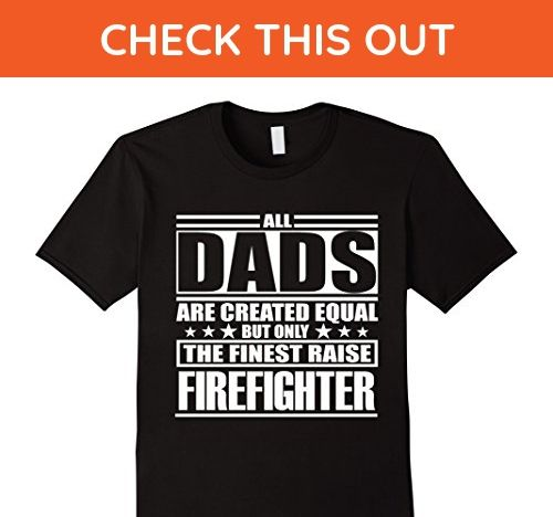 407a48a681 Mens All Dads Are Created Equal The Finest Raise Firefighter Tee Small Black  - Careers professions shirts (*Amazon Partner-Link)